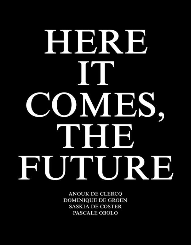 Anouk De Clercq, Saskia De Coster, Dominique De Groen,Here it Comes, the Future
