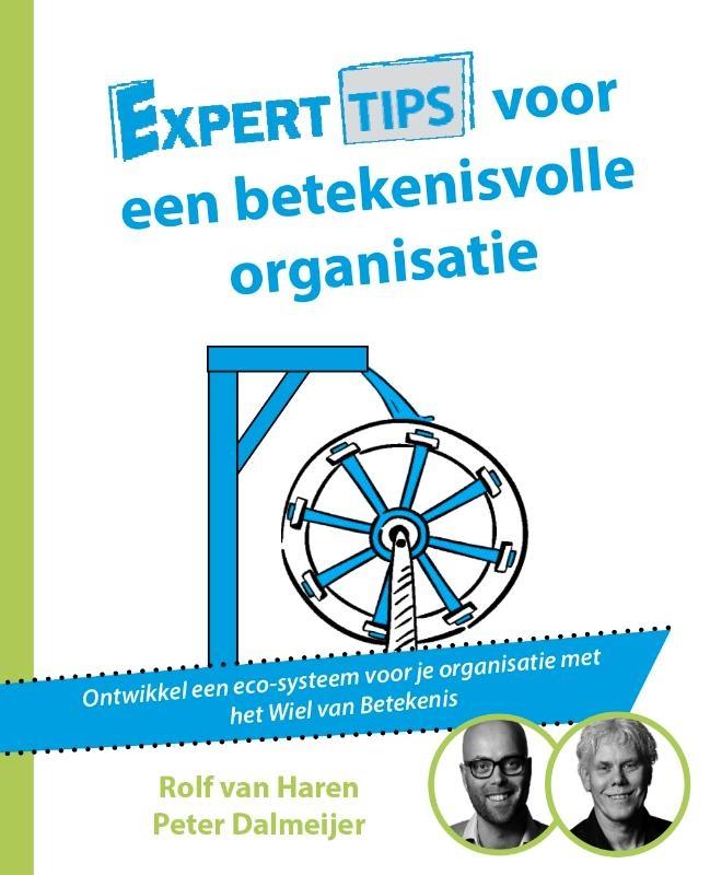 Rolf van Haren, Peter Dalmeijer,Experttips voor een betekenisvolle organisatie
