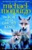 Morpurgo, Michael,Fox and the Ghost King