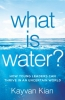 Kayvan  Kian,What Is Water?