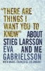 Gabrielsson, Eva,There Are Things I Want You to Know About Stieg Larsson and Me