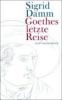 Damm, Sigrid,Goethes letzte Reise
