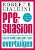 Robert B.  Cialdini,Pre-suasion - een revolutionaire manier van be�nvloeden en overtuigen