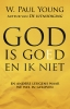 <b>William Paul  Young</b>,God is goed en ik niet