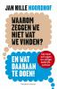 <b>Jan Hille  Noordhof</b>,Waarom zeggen we niet wat we vinden?