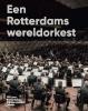 <b>Sam van den Eijnden, Joke  Dame, Bart  Diels</b>,Een Rotterdams wereldorkest