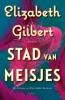 Elizabeth  Gilbert ,Stad van meisjes