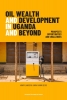 ,Oil Wealth and Development in Uganda and Beyond