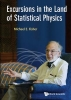 Fisher, Michael E.,Excursions in the Land of Statistical Physics