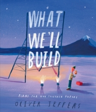 Oliver Jeffers , What We`ll Build