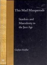 Studlar, Gaylyn This Mad Masquerade - Stardom & Masculinity in the Jazz Age