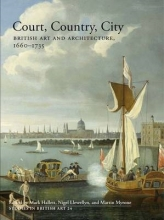 Hallett, Mark Court, Country, City - Essays on British Art and Architecture, 1660-1735