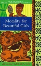 McCall Smith, Alexander Morality For Beautiful Girls