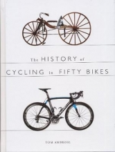 Tom Ambrose The History of Cycling in Fifty Bikes