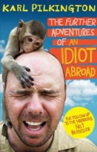 Pilkington, Karl Further Adventures of an Idiot Abroad