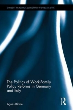 Blome, Agnes The Politics of Work-Family Policy Reforms in Germany and Italy