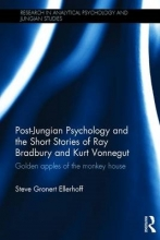 Ellerhoff, Steve Gronert Post-Jungian Psychology and the Short Stories of Ray Bradbury and Kurt Vonnegut