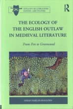 Harlan-haughey, Sarah The Ecology of the English Outlaw in Medieval Literature