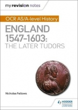 Fellows, Nicholas My Revision Notes: OCR AS/A-level History: England 1547-1603: the Later Tudors