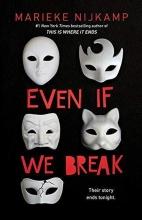 Marieke Nijkamp , Even If We Break