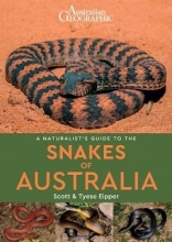 Scott Eipper,   Tyrese Eipper A Naturalist`s Guide to the Snakes of Australia