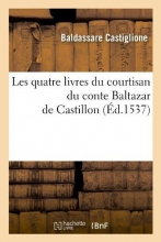 Castiglione, Baldassare Les Quatre Livres Du Courtisan Du Conte Baltazar de Castillon (Éd.1537)