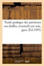 Collectif Traité Pratique Des Peintures Sur Étoffes, Éventails Sur Soie, Gaze (Éd.1893)