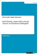 Adensamer, Sophie Field Painting - Jasper Johns und die Theorie verschiedener Feldbegriffe