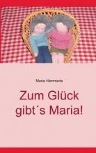 Hämmerle, Maria Zum Gl�ck gibt`s Maria!