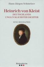 Schmelzer, Hans-Jürgen Heinrich von Kleist – Deutschlands unglücklichster Dichter