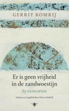 Gerrit  Komrij Er is geen vrijheid in de zandwoestijn