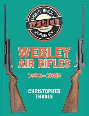 Christopher Thrale,Webley Air Rifles: 1925-2005