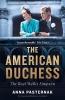 <b>Anna Pasternak</b>,The American Duchess