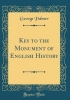 Palmer, George, Key to the Monument of English History (Classic Reprint)