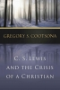 Cootsona, Gregory S., C. S. Lewis and the Crisis of a Christian