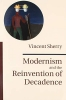 Sherry, Vincent, Modernism and the Reinvention of Decadence