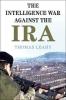 Thomas (Cardiff University) Leahy , The Intelligence War against the IRA