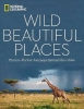 National Geographic Wild Beautiful Places, National Geographic