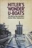 , Hitler`s `Wonder` U-Boats