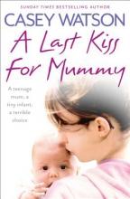 Casey Watson A Last Kiss for Mummy