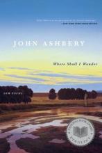 Ashbery, John Where Shall I Wander