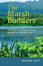 Sharon (Freelance science writer) Levy The Marsh Builders