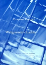 Perloff, Marjorie Wittgenstein`s Ladder - Poetic Language & the Strangeness of the Ordinary (Paper)
