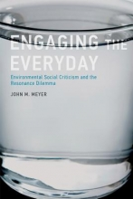 Meyer, John M. Engaging the Everyday - Environmental Social Criticism and the Resonance Dilemma