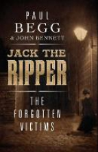 Begg, Paul Jack the Ripper - The Forgotten Victims