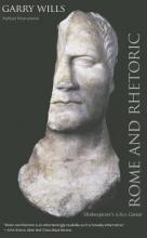 Wills, Gary Rome and Rhetoric - Shakespeare`s Julius Caesar
