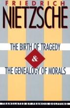 Friedrich Nietzsche Birth Of Tragedy & Genealogy