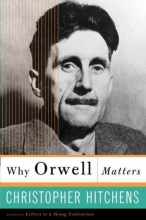 Hitchens, Christopher Why Orwell Matters