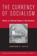 Jonathan R. (Boston University) Zatlin The Currency of Socialism