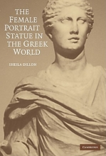 Dillon, Sheila The Female Portrait Statue in the Greek World